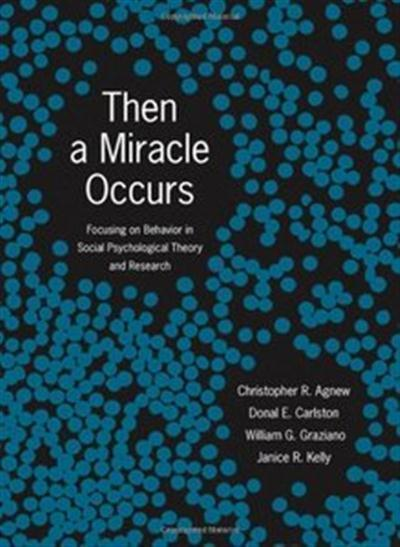 Christopher R. Agnew, Donal E. Carlston, William G. Graziano, Janice R. Kelly, Then A Miracle Occur...