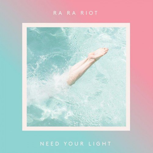 Ra Ra Riot - Need Your Light (2016)