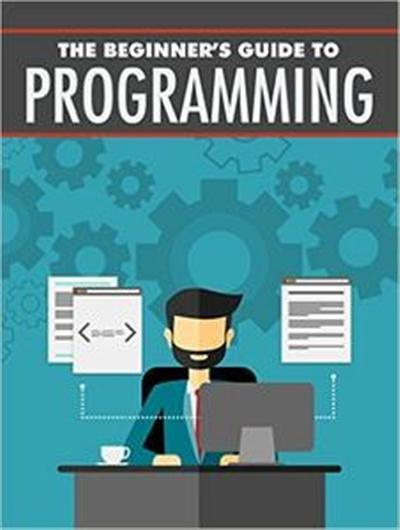 Begginer Guide Programming Understanding Programming Concepts And How They Work